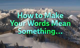 How to Make Your Words Mean Something...