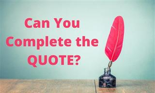 Quiz: Can You Complete the Famous Quote?