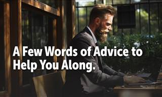 A Few Words of Advice to Help You Along