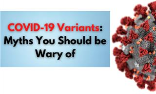 Debunking the Common Myths Regarding the COVID-19 Variants