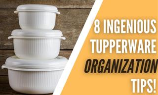 8 Ingenious Tupperware Organization Tips You Must Know!