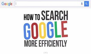 Watch: How to Search Google More Efficiently