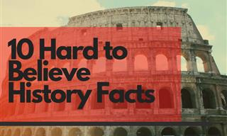 10 Historical Facts That Are Really Hard to Believe