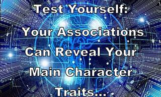 Test Yourself: Your Associations Can Reveal Your Main Character Traits...