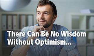 There is No Wisdom Without Optimism