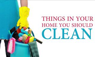Make Sure You Clean These 8 Things at Home