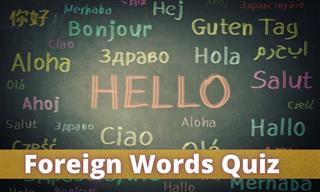 Quiz: How Many Foreign Words Do You Know?