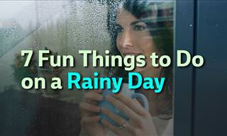 7 Things to Do On a Rainy Day