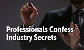 Professionals Confess Their Industry's Secrets