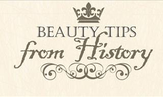 The Best Beauty Tips From History!