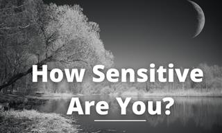 Quiz: Just How Sensitive Are You?