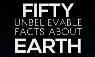50 Unbelievable Facts About Earth!