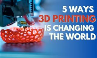 5 Ways 3D Printing Is Changing the World