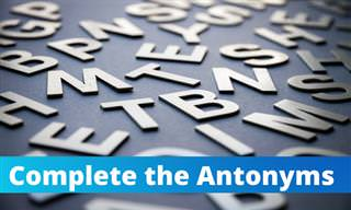 Can You Complete These <b>Antonyms</b>?