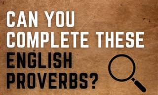 Will You Complete These English <b>Proverbs</b>?