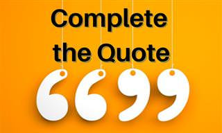Will You Complete the Famous <b>Quote</b>?