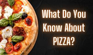 What Do You Know About PIZZA?