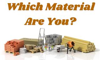 <b>What</b> Material Are <b>You</b> Made Of?