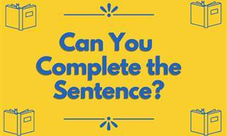 <b>Help</b> Us Complete These Sentences!