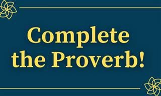 Can You Complete the <b>Proverb</b>?