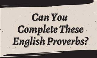 Can You Complete the English <b>Proverb</b>?