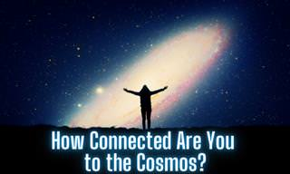 How Connected Are You to the <b>Universe</b>?
