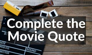 Can You Complete These Classic Movie Quotes?