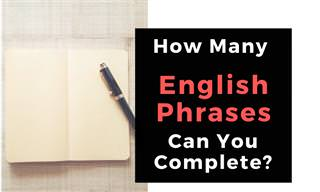 Phrases Are Everywhere, But How Many Do You Know?