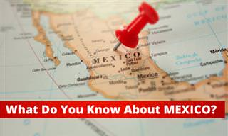 What Do You Know <b>About</b> Mexico?